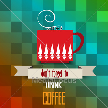 "Coffee Cup Poster With Message"" Don't Forget To Drink Coffee"", Vector Illustration Stock Photo"
