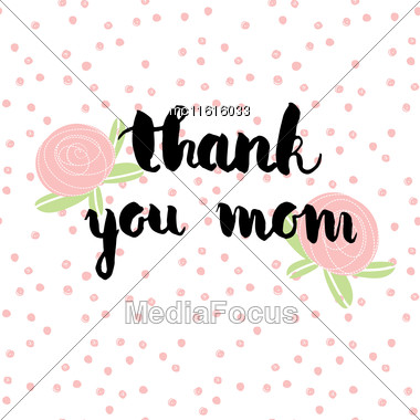 Greeting Watercolor Card. Mother's Day.Thank You Mom.Colorful Hand Drawn Background With Calligraphy Handlettering Text On Seamless Polka Dot Background With Flowers Stock Photo