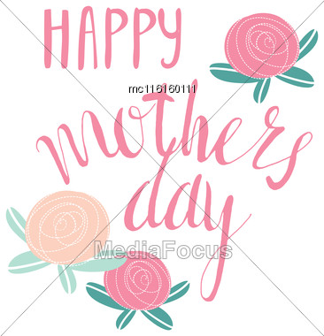 Happy Mother's Day, Vector Handwritten Text, Calligraphy Lettering Text And Flowers Stock Photo