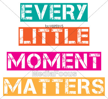 "Inspirational Quote.""Every Little Moment Matters"", Vector Format Stock Photo"