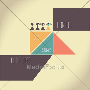 Motivation Quote - Don't Be The Same, Be The Best. Creative Vector Typography Concept Stock Photo