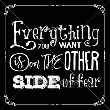 "Motivational Quote. ""Everything You Want Is On The Other Side Of Fear"". Vector Illustration Stock Photo"