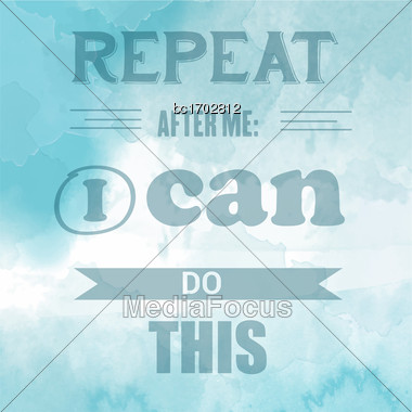"Motivational Quote On Watercolor Backgound. "" Repeat After Me: I Can Do This"". Vector Illustration Stock Photo"
