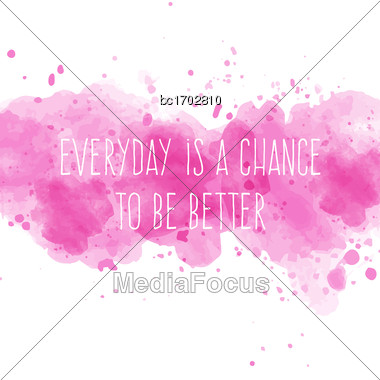 "Motivational Quote On Watercolor Background. ""Everyday Is A Chance To Be Better"". Vector Illustration Stock Photo"