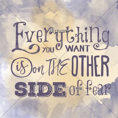 "Motivational Quote On Watercolor Background. ""Everything You Want Is On The Other Side Of Fear"". Vector Illustration Stock Photo"