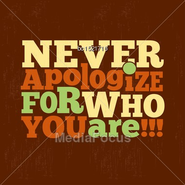 "Never Apologize For Who You Are"" Quote Typographical Retro Background, Vector Format Stock Photo"