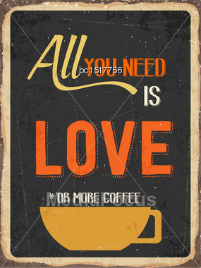 "Retro Metal Sign ""All You Need Is Love Or More Coffee"", Eps10 Vector Format Stock Photo"