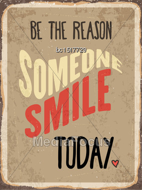 "Retro Metal Sign ""Be The Reason Somenone Smile Today"", Eps10 Vector Format Stock Photo"