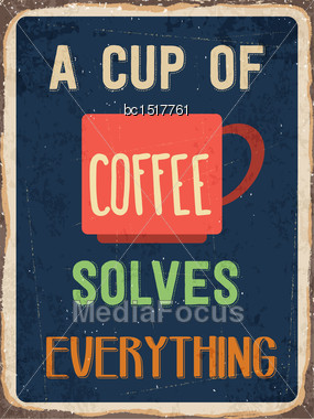 "Retro Metal Sign ""A Cup Of Coffee Solves Everything"", Eps10 Vector Format Stock Photo"