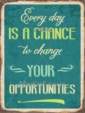 """Retro Metal Sign """"Every Day Is A Chance To Change Your Opportunities"""", Eps10 Vector Format Stock Photo"""