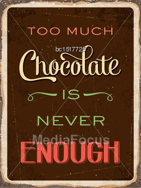 "Retro Metal Sign ""Too Much Chocolate Is Never Enough"", Eps10 Vector Format Stock Photo"