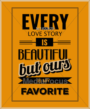 "Retro Motivational Quote. "" Every Love Story Is Beautiful, But Ours Is My Favorite"". Vector Illustration Stock Photo"