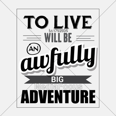 "Retro Motivational Quote. ""To Live Will Be Awfully Big Adventure"". Vector Illustration Stock Photo"