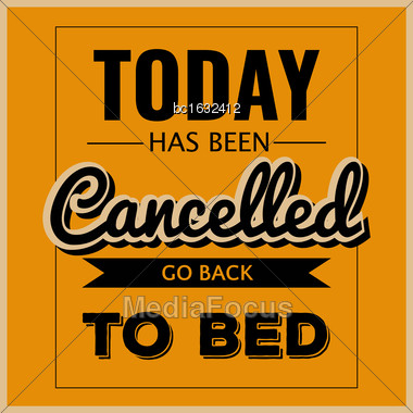 "Retro Motivational Quote. "" Today Has Been Cancelled, Go Back To Bed"" . Vector Format Stock Photo"