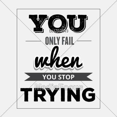"Retro Motivational Quote. "" You Only Fail When Tou Stop Trying"". Vector Illustration Stock Photo"