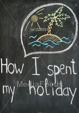 "Text ""How I Spent My Holiday"" And Thought Bubble With Sketch About Vacations Stock Photo"