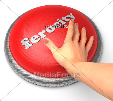 Word Ferocity On Button With Hand Pushing Stock Photo